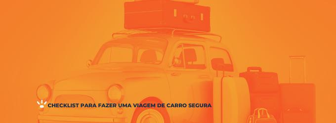 Checklist para fazer uma viagem de carro segura